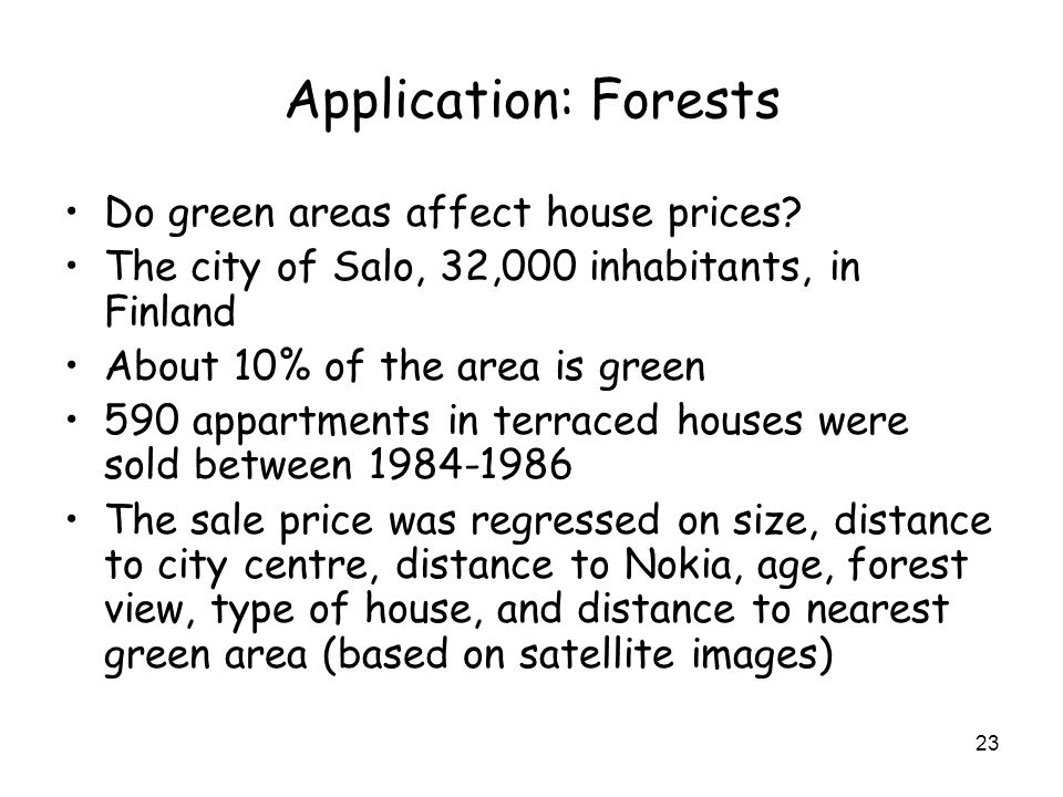 23 Application: Forests Do green areas affect house prices.