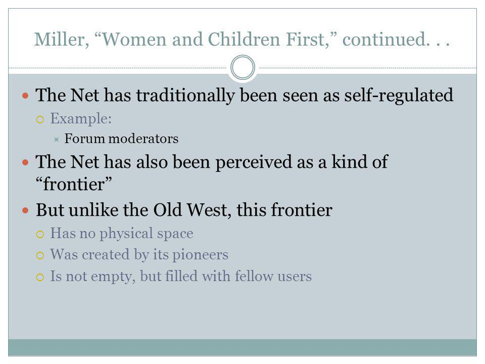 The Net has traditionally been seen as self-regulated Example: Forum moderators The Net has also been perceived as a kind of frontier But unlike the Old West, this frontier Has no physical space Was created by its pioneers Is not empty, but filled with fellow users Miller, Women and Children First, continued...