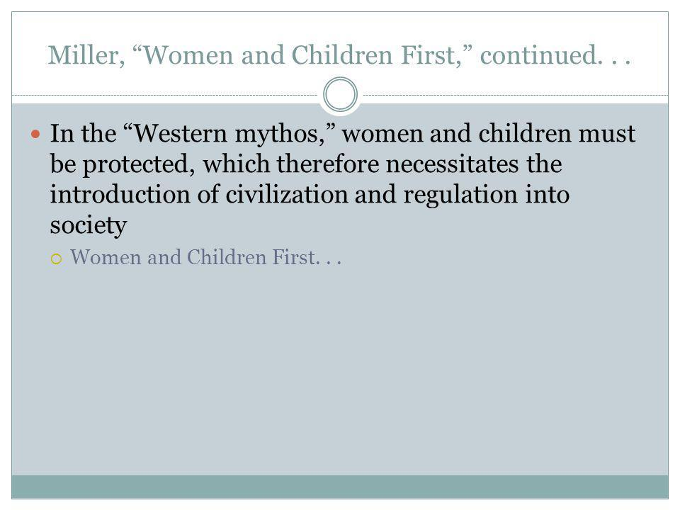 In the Western mythos, women and children must be protected, which therefore necessitates the introduction of civilization and regulation into society Women and Children First...