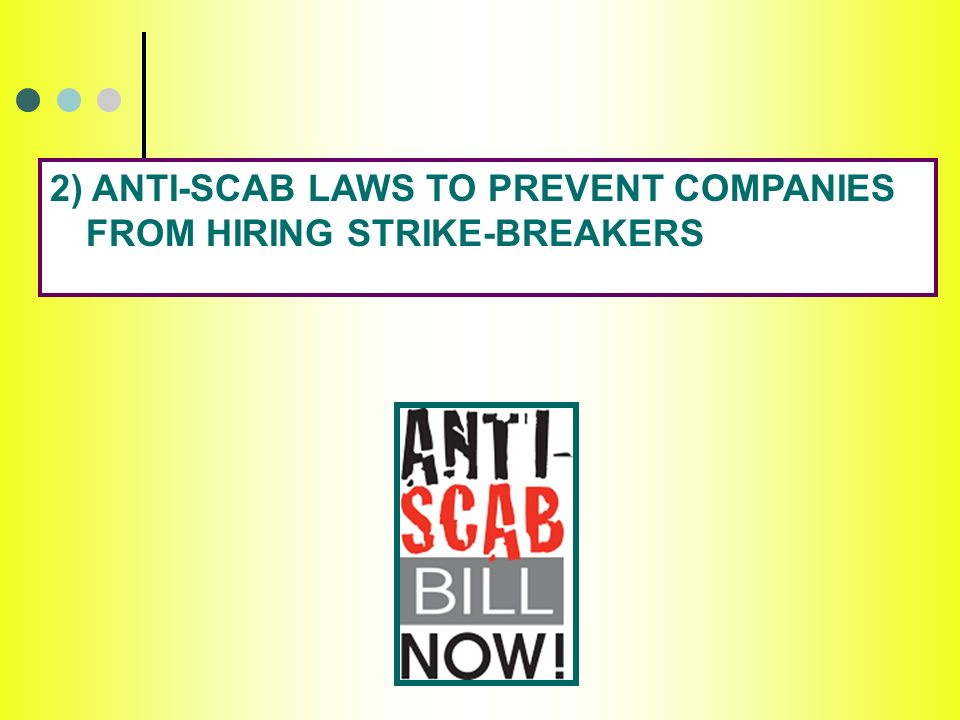 2) ANTI-SCAB LAWS TO PREVENT COMPANIES FROM HIRING STRIKE-BREAKERS
