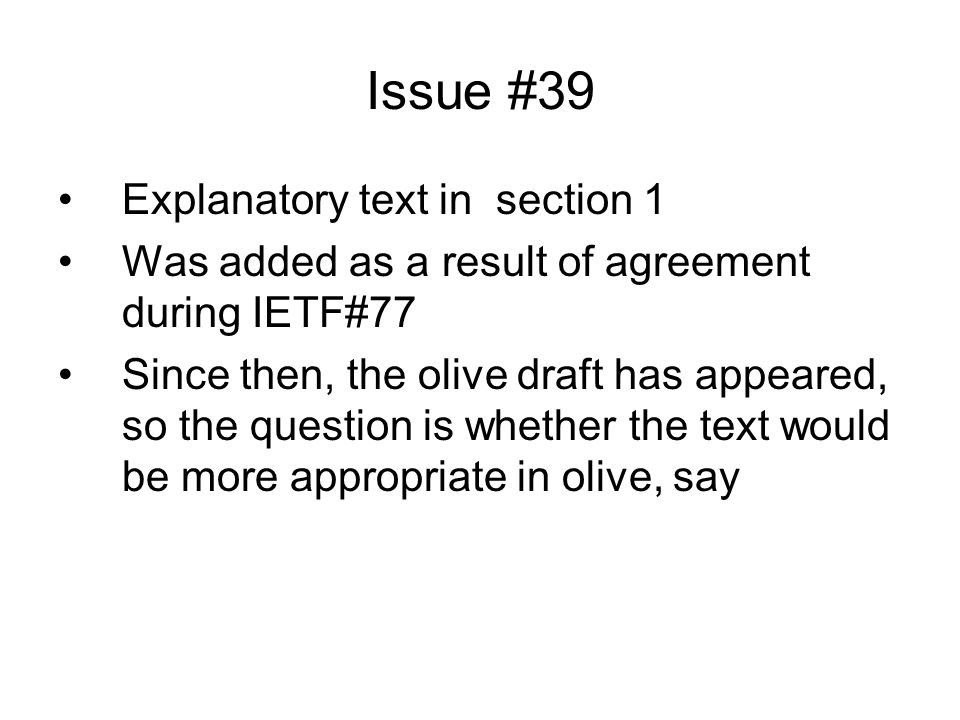 Issue #39 Explanatory text in section 1 Was added as a result of agreement during IETF#77 Since then, the olive draft has appeared, so the question is whether the text would be more appropriate in olive, say