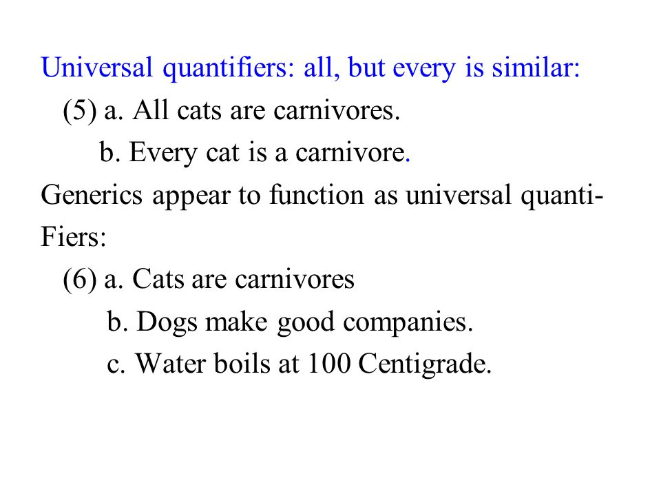 Universal quantifiers: all, but every is similar: (5) a.