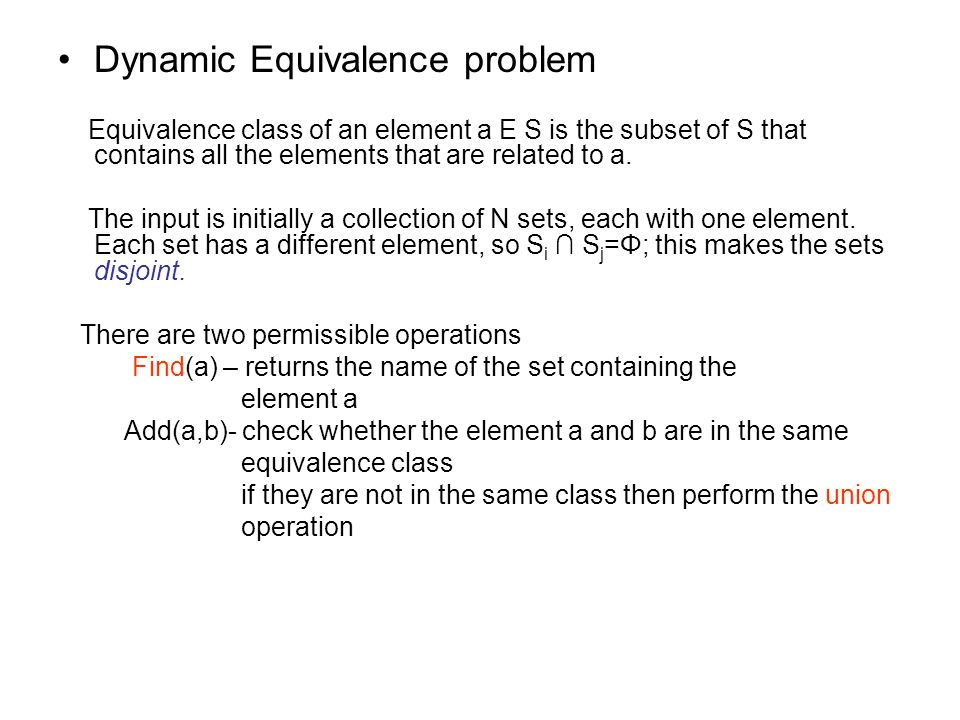 Dynamic Equivalence problem Equivalence class of an element a E S is the subset of S that contains all the elements that are related to a.