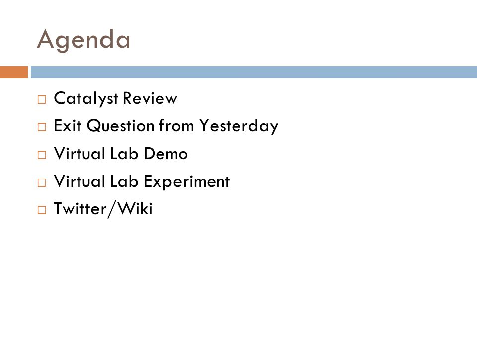 Agenda Catalyst Review Exit Question from Yesterday Virtual Lab Demo Virtual Lab Experiment Twitter/Wiki