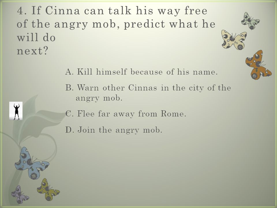 4. If Cinna can talk his way free of the angry mob, predict what he will do next