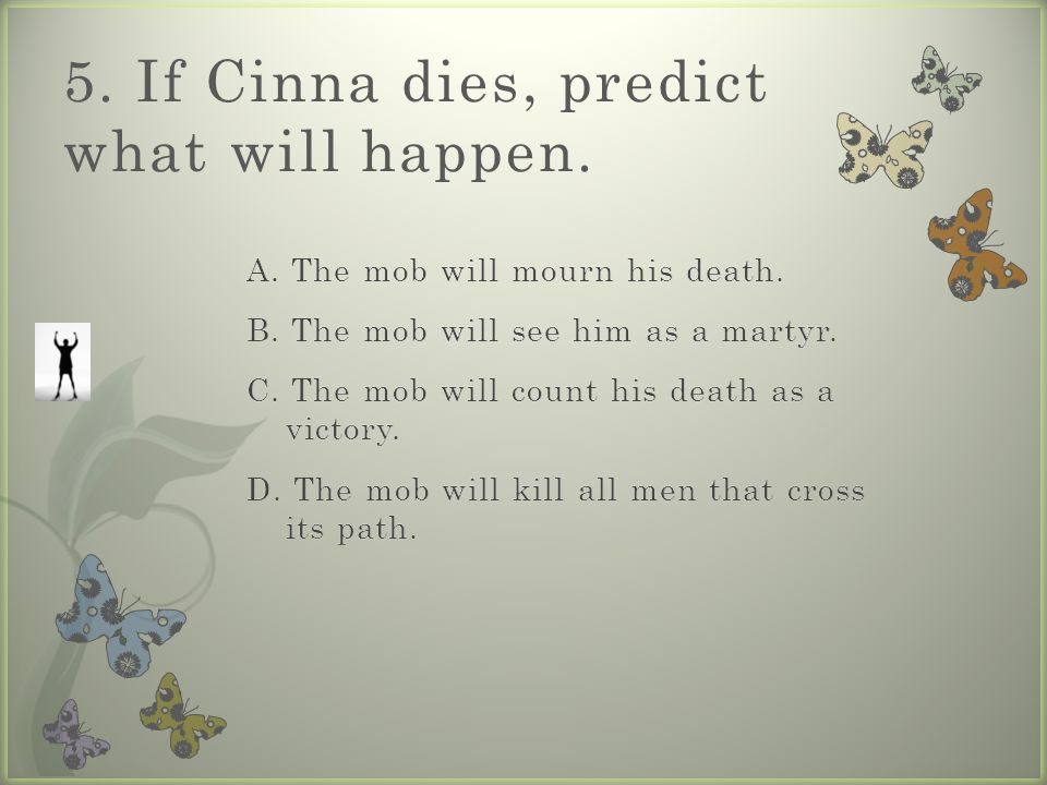 5. If Cinna dies, predict what will happen.