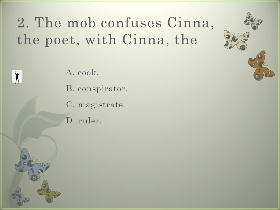 2. The mob confuses Cinna, the poet, with Cinna, the