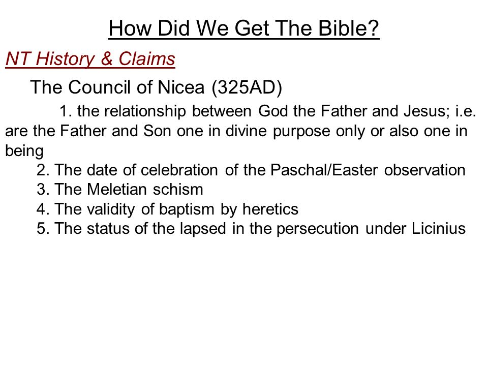 How Did We Get The Bible. NT History & Claims The Council of Nicea (325AD) 1.