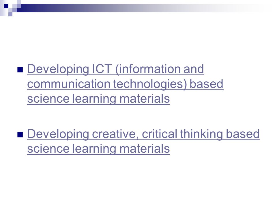 Developing ICT (information and communication technologies) based science learning materials Developing ICT (information and communication technologies) based science learning materials Developing creative, critical thinking based science learning materials Developing creative, critical thinking based science learning materials