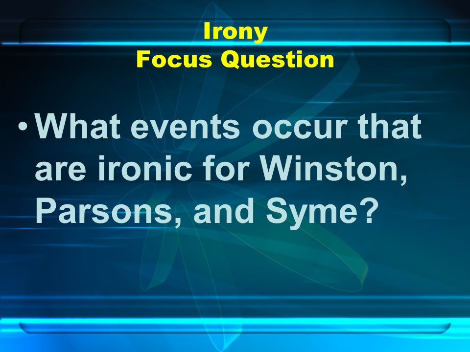Irony Focus Question What events occur that are ironic for Winston, Parsons, and Syme