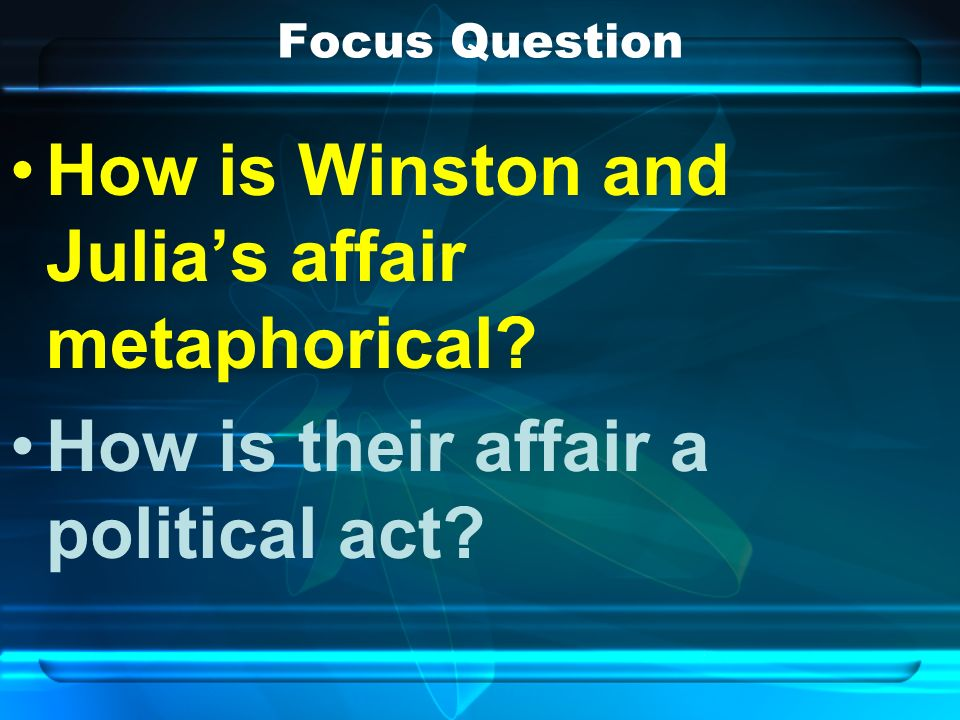 Focus Question How is Winston and Julias affair metaphorical How is their affair a political act