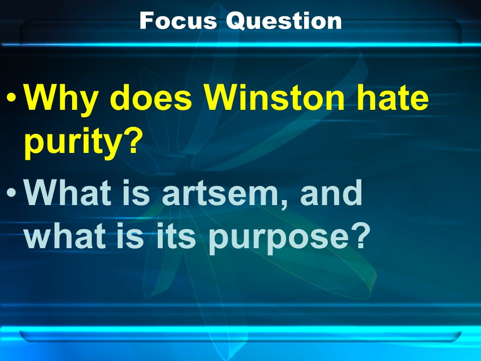 Focus Question Why does Winston hate purity What is artsem, and what is its purpose