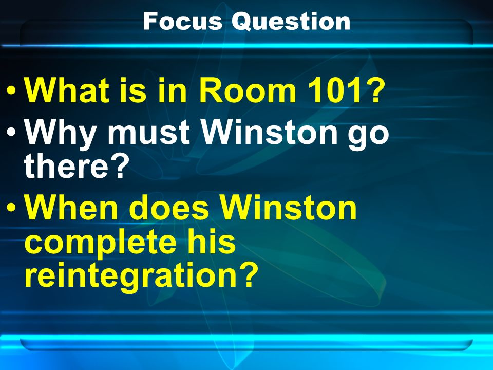 Focus Question What is in Room 101. Why must Winston go there.