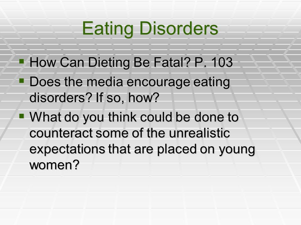 Eating Disorders How Can Dieting Be Fatal. P. 103 How Can Dieting Be Fatal.