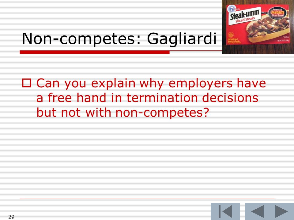 Non-competes: Gagliardi 29 Can you explain why employers have a free hand in termination decisions but not with non-competes