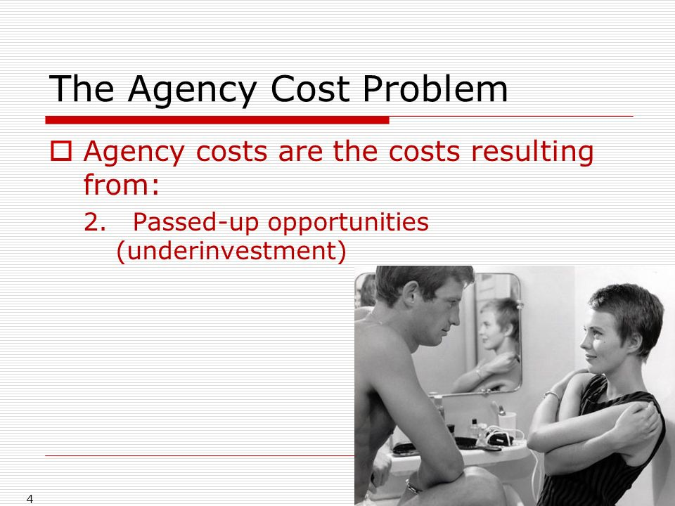 The Agency Cost Problem Agency costs are the costs resulting from: 2.