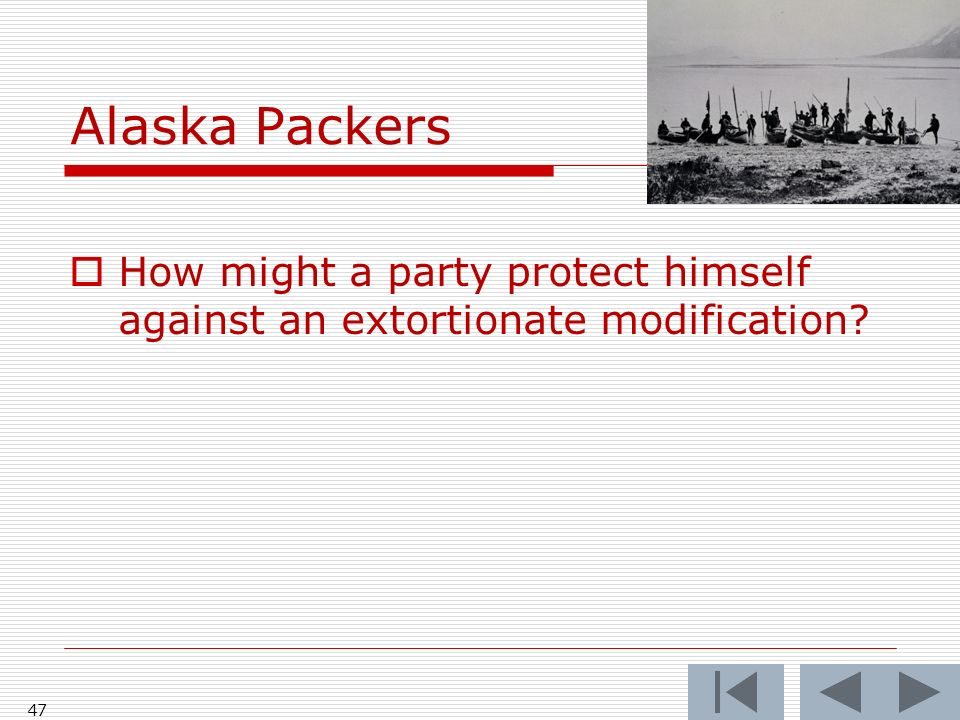 Alaska Packers 47 How might a party protect himself against an extortionate modification
