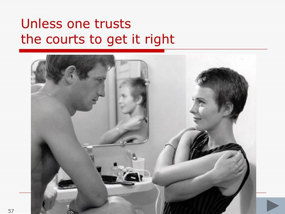 Unless one trusts the courts to get it right 57
