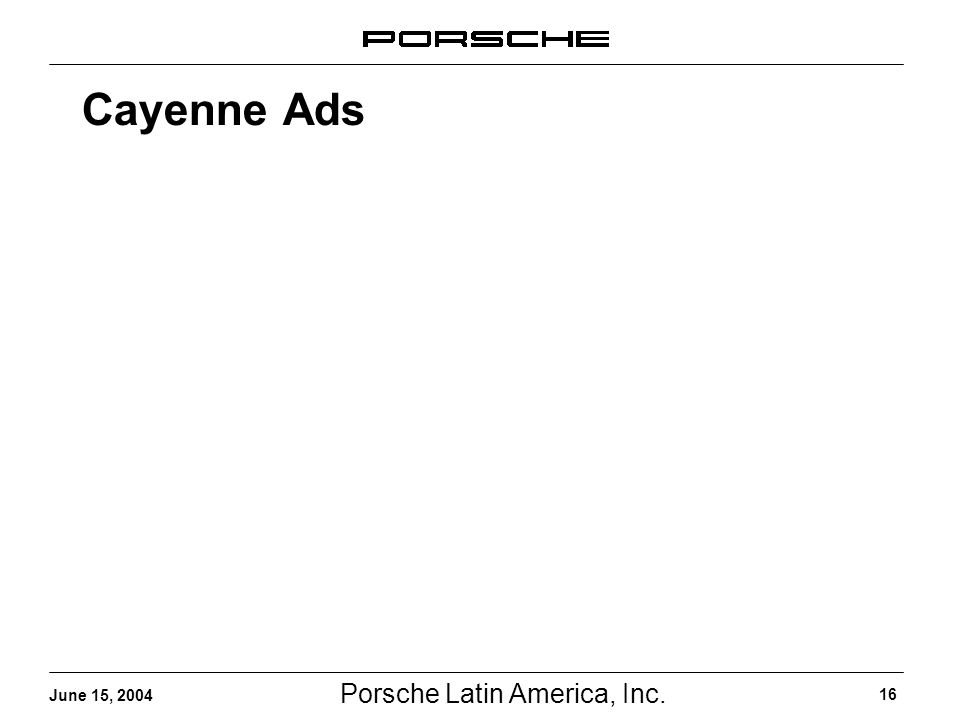 Porsche Latin America, Inc. 16 June 15, 2004 Cayenne Ads