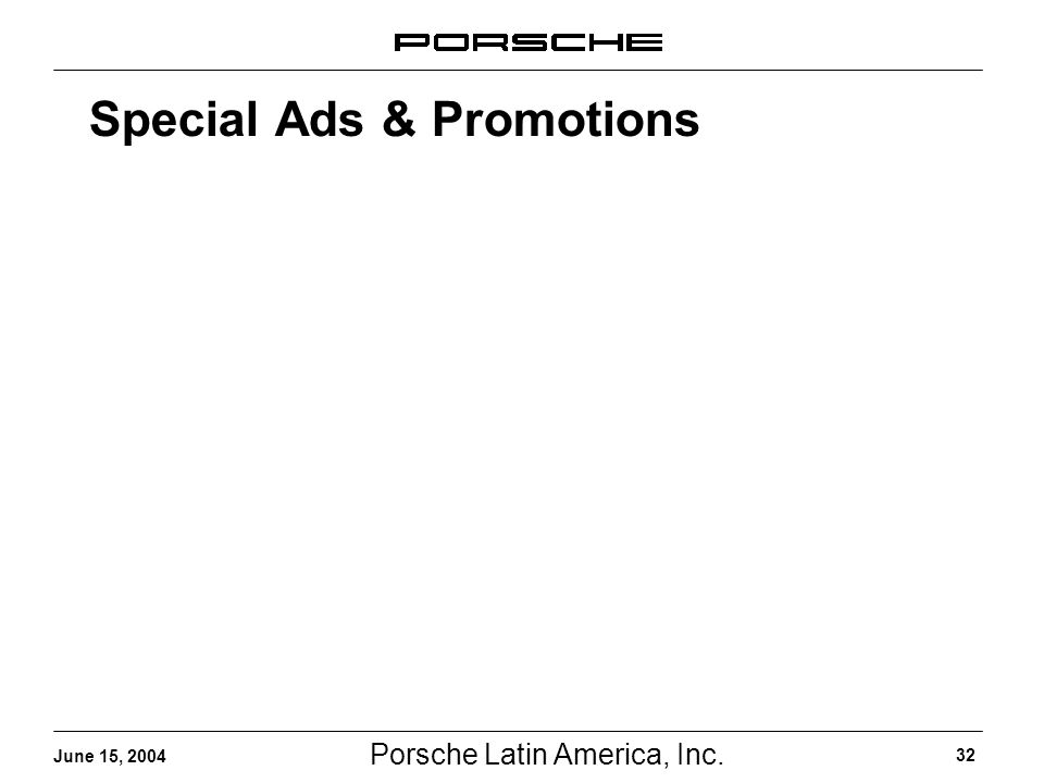 Porsche Latin America, Inc. 32 June 15, 2004 Special Ads & Promotions