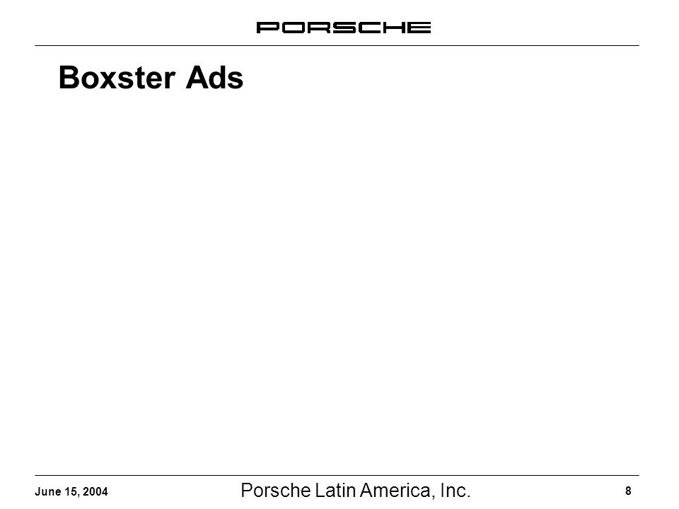Porsche Latin America, Inc. 8 June 15, 2004 Boxster Ads