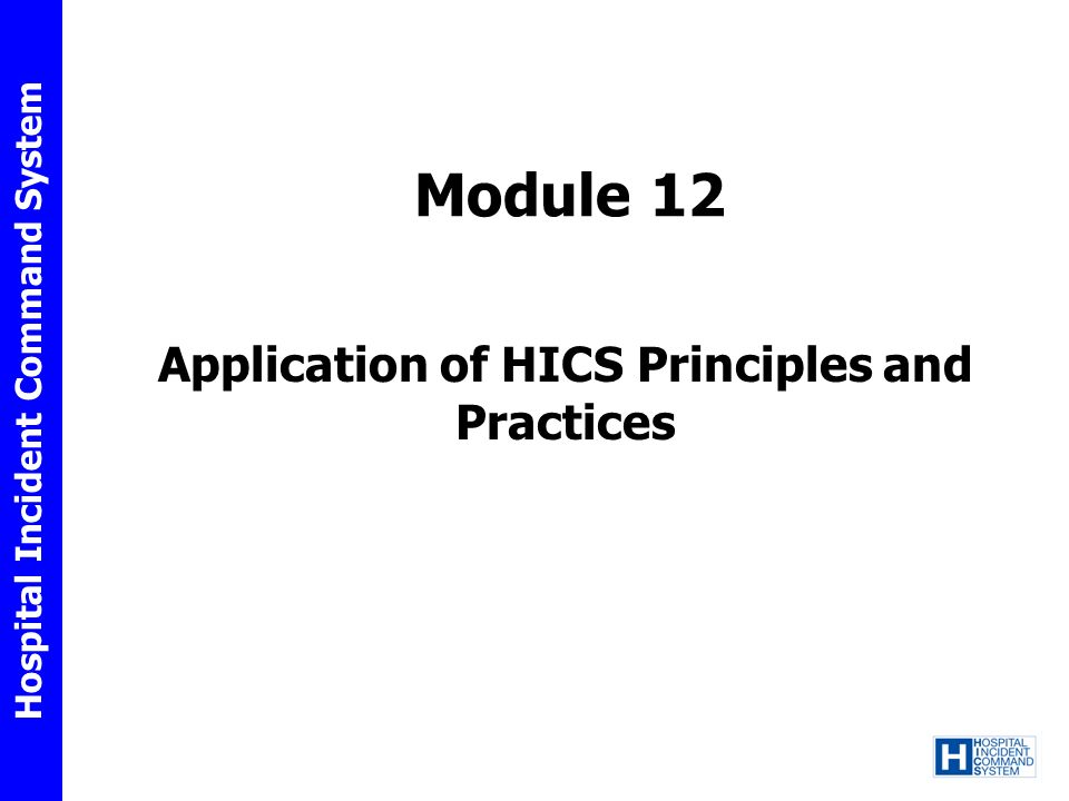 Hospital Incident Command System Module 12 Application of HICS Principles and Practices