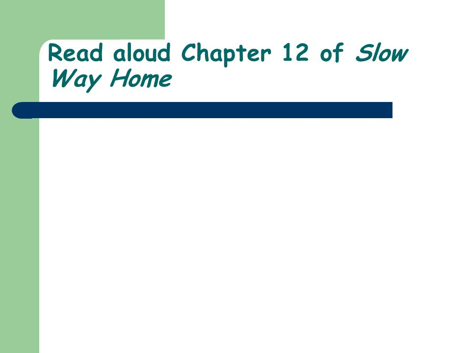 Read aloud Chapter 12 of Slow Way Home