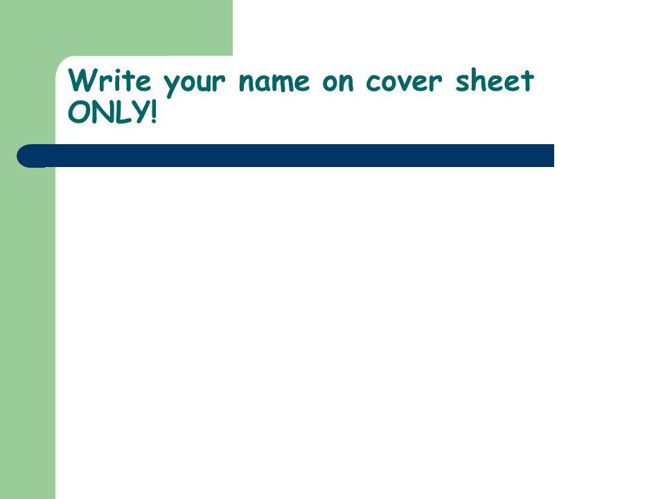 Write your name on cover sheet ONLY!
