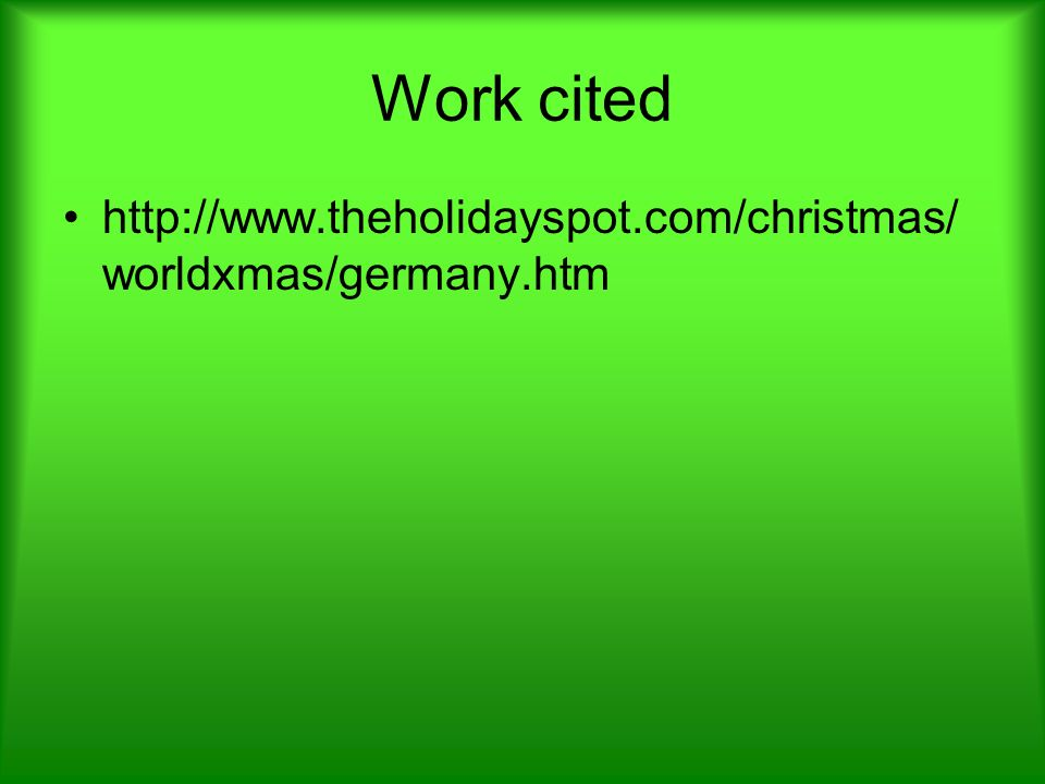 Work cited http://www.theholidayspot.com/christmas/ worldxmas/germany.htm