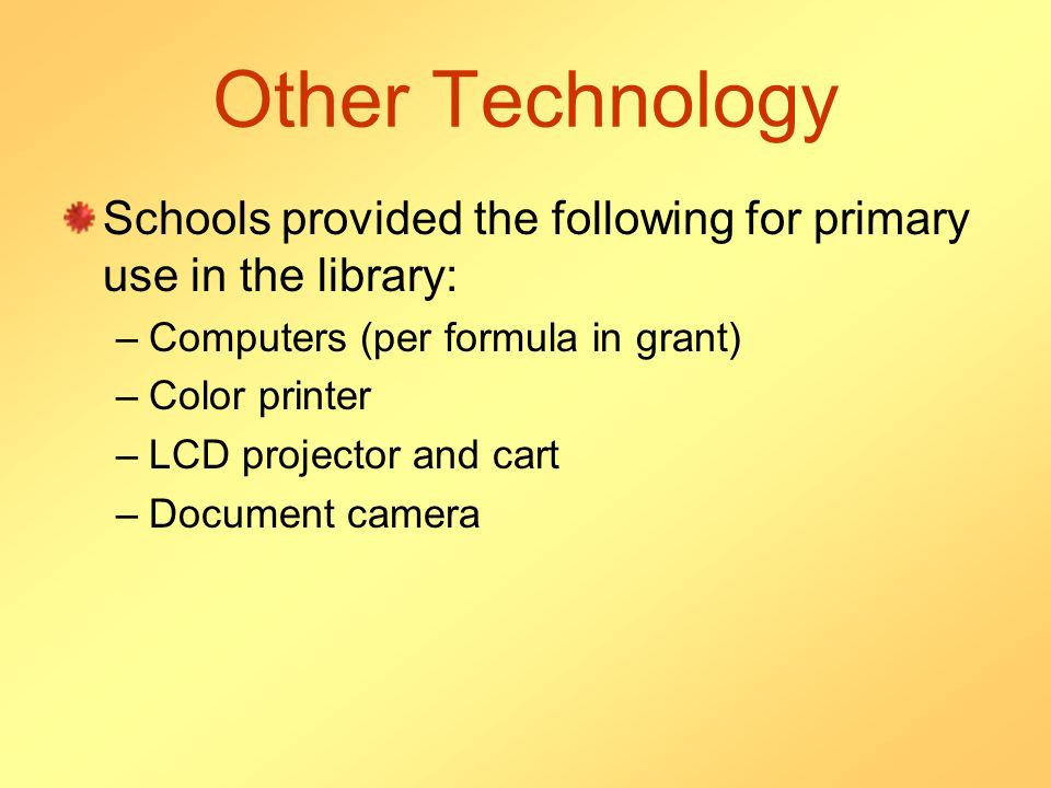 Other Technology Schools provided the following for primary use in the library: –Computers (per formula in grant) –Color printer –LCD projector and cart –Document camera