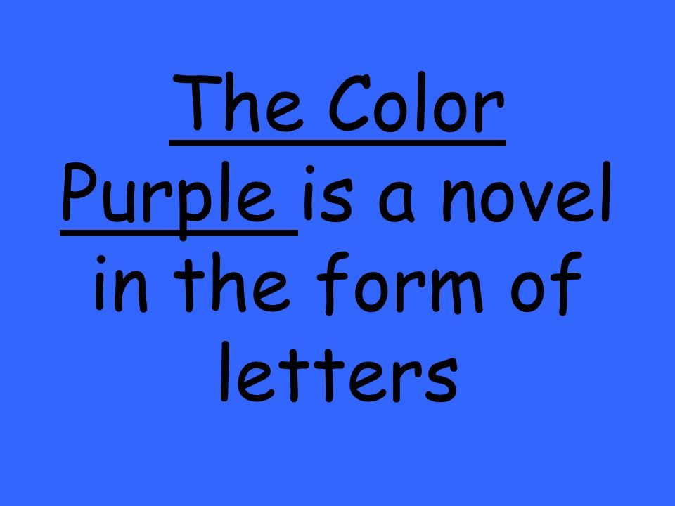 The Color Purple is a novel in the form of letters