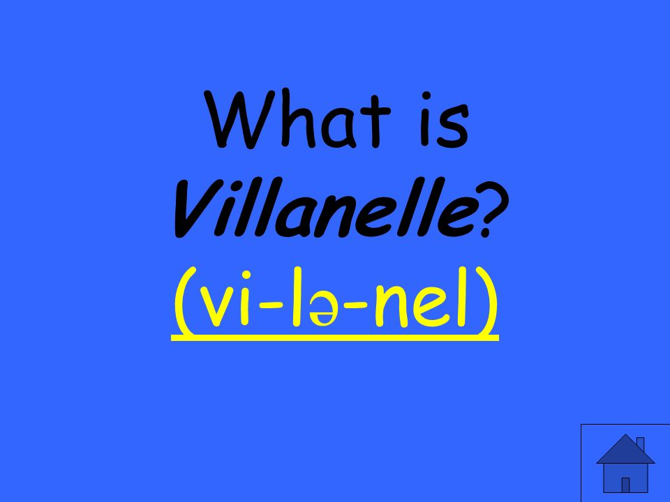 What is Villanelle (vi-l ə -nel) (vi-l ə -nel)