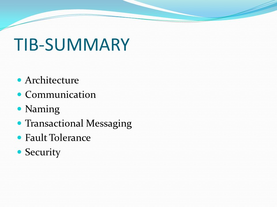 TIB-SUMMARY Architecture Communication Naming Transactional Messaging Fault Tolerance Security