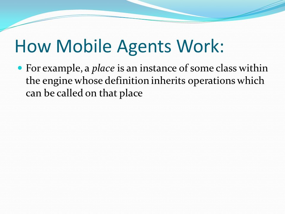 How Mobile Agents Work: For example, a place is an instance of some class within the engine whose definition inherits operations which can be called on that place