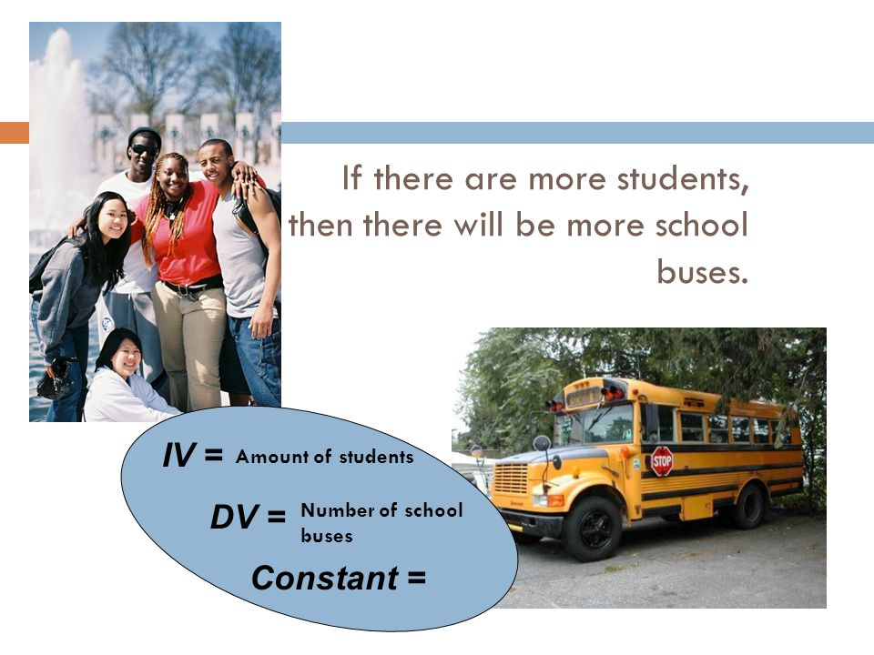 If there are more students, then there will be more school buses.
