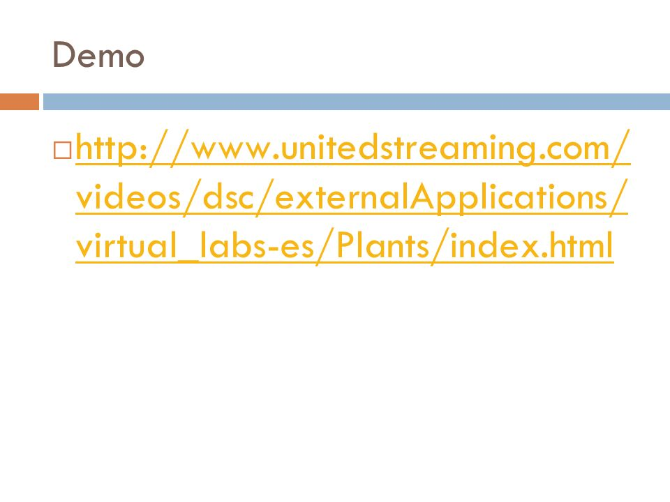 Demo http://www.unitedstreaming.com/ videos/dsc/externalApplications/ virtual_labs-es/Plants/index.html http://www.unitedstreaming.com/ videos/dsc/externalApplications/ virtual_labs-es/Plants/index.html