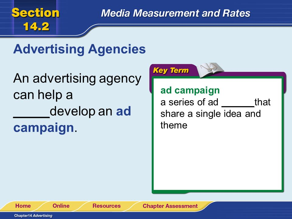 Advertising Agencies An advertising agency can help a _____develop an ad campaign.