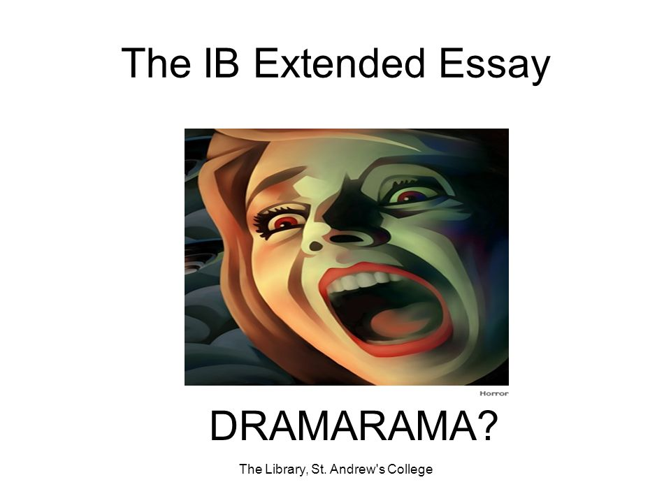 The IB Extended Essay The Library, St. Andrew s College DRAMARAMA