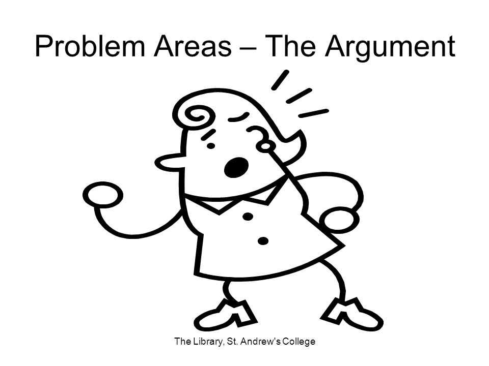 Problem Areas – The Argument The Library, St. Andrew s College
