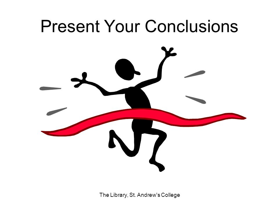 Present Your Conclusions The Library, St. Andrew s College