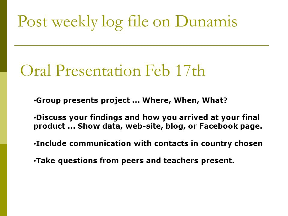 Post weekly log file on Dunamis Oral Presentation Feb 17th Group presents project...