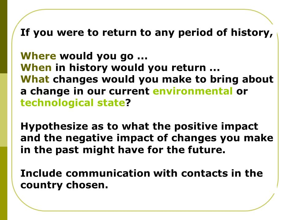 If you were to return to any period of history, Where would you go...