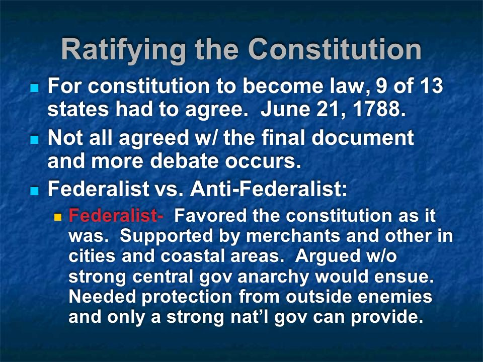 Ratifying the Constitution For constitution to become law, 9 of 13 states had to agree.