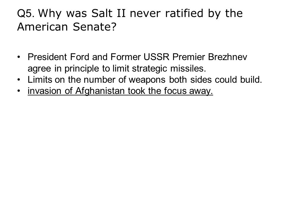 Q5. Why was Salt II never ratified by the American Senate.
