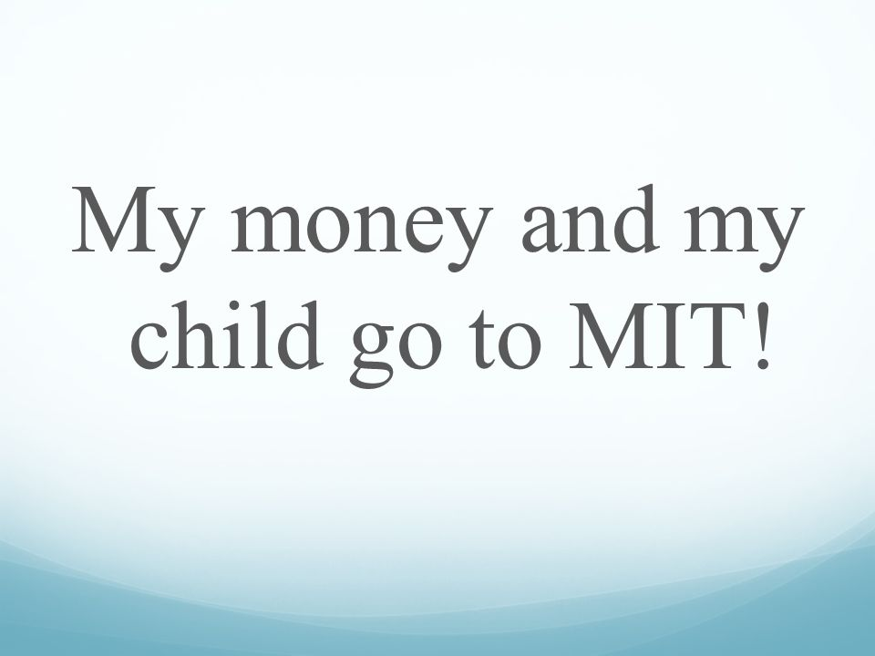 My money and my child go to MIT!