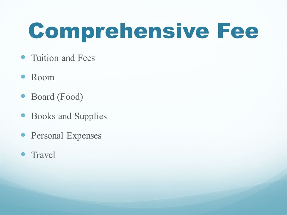 Comprehensive Fee Tuition and Fees Room Board (Food) Books and Supplies Personal Expenses Travel