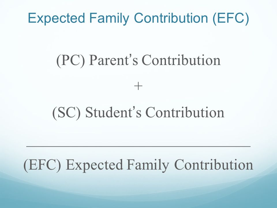 Expected Family Contribution (EFC) (PC) Parents Contribution + (SC) Students Contribution _____________________________ (EFC) Expected Family Contribution