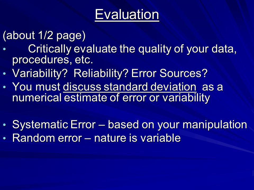 Evaluation (about 1/2 page) Critically evaluate the quality of your data, procedures, etc.