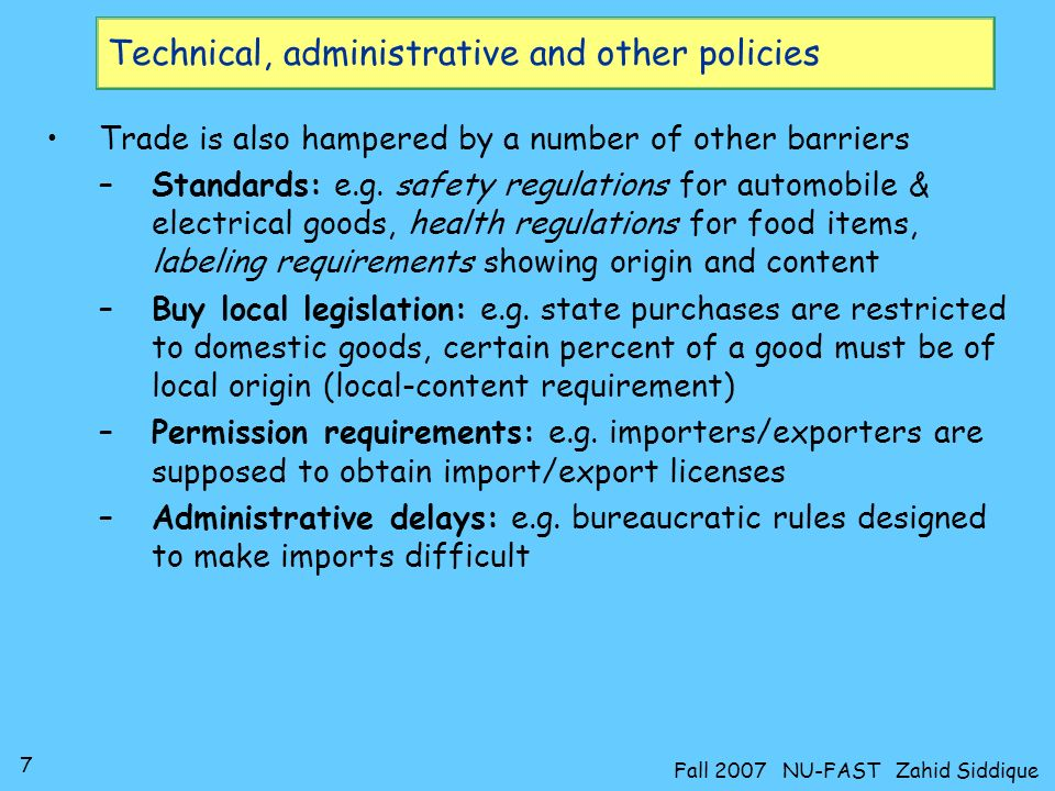 7 Fall 2007 NU-FAST Zahid Siddique Technical, administrative and other policies Trade is also hampered by a number of other barriers –Standards: e.g.
