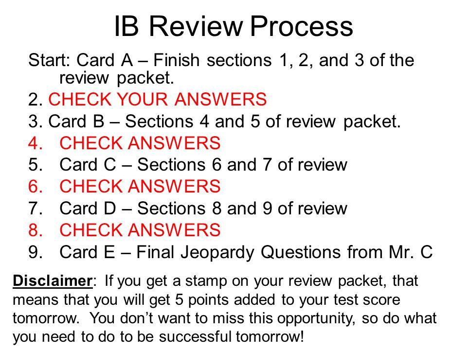 IB Review Process Start: Card A – Finish sections 1, 2, and 3 of the review packet.